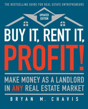 Buy It,  Rent It,  Profit! (Updated Edition) Make Money as a Landlord in ANY Real Estate Market