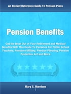 Pension Benefits: Get the Most Out of Your Retirement and Medical Benefits With This Guide To Pensions For Public Scho by Mary Morrison