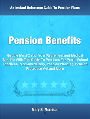 Pension Benefits Get the Most Out of Your Retirement and Medical Benefits With This Guide To Pensions For Public School Teachers,  Pensions Military,  P