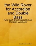 the Wild Rover for Accordion and Double Bass - Pure Duet Sheet Music By Lars Christian Lundholm by Lars Christian Lundholm