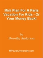 Mini Plan For A Paris Vacation For Kids - Or Your Money Back! by Editorial Team Of MPowerUniversity.com