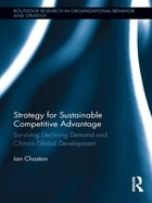 Strategy for Sustainable Competitive Advantage: Surviving Declining Demand and China's Global…