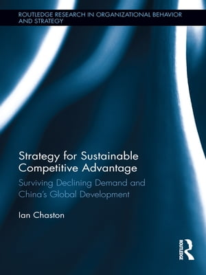 Strategy for Sustainable Competitive Advantage Surviving Declining Demand and China's Global Development