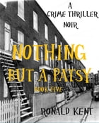 Nothing but a Patsy: A crime thriller noir by Ronald Kent