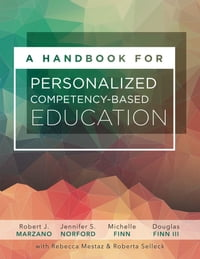 A Handbook for Personalized Competency-Based Education: Ensure all students master content by…