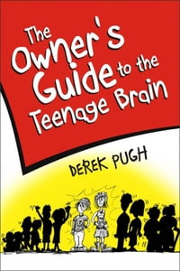 The Owner's Guide to the Teenage Brain