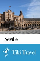 Seville (Spain) Travel Guide - Tiki Travel by Tiki Travel