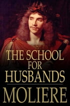 The School for Husbands: L'Ecole des maris by Moliere
