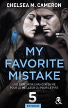 My favorite mistake - Episode 5 by Chelsea M. Cameron
