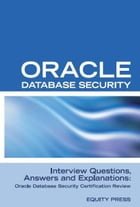 Oracle Database Security Interview Questions, Answers, and Explanations: Oracle Database Security Certification Review by Equity Press