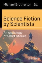 Science Fiction by Scientists: An Anthology of Short Stories by Michael Brotherton