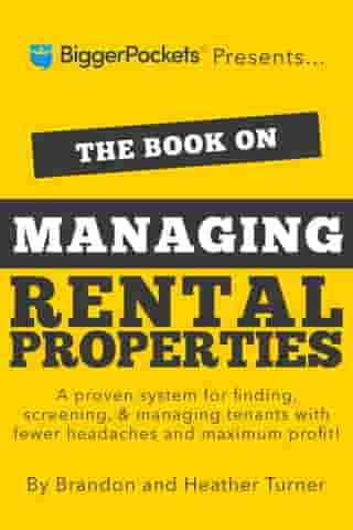 The Book on Managing Rental Properties: A Proven System for Finding, Screening, and Managing Tenants with Fewer Headaches and Maximum Profits by Brandon Turner