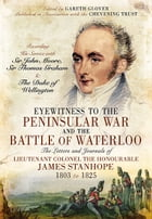 Eyewitness to the Peninsular War and the Battle of Waterloo: The Letters and Journals of Lieutenant Colonel James Stanhope 1803 to 1825 Recording His  by Gareth Glover
