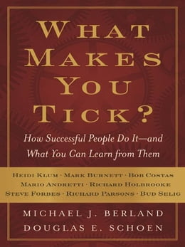 Book What Makes You Tick?: How Successful People Do It--and What You Can Learn from Them by Michael J. Berland