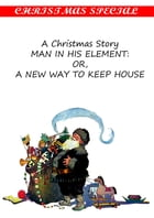 A Christmas Story Man In His Element: Or, A New Way To Keep House [Christmas Summary Classics] by Dr. Samuel W. Francis.