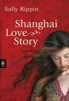 Shanghai Love Story by Sally Rippin