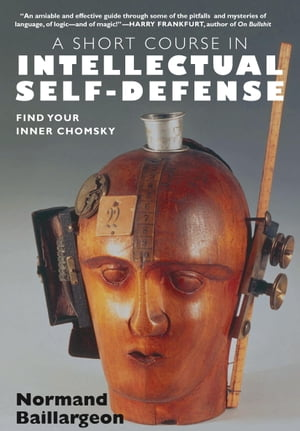 A Short Course in Intellectual Self Defense: Find Your Inner Chomsky by Normand Baillargeon