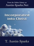 Incorporated into Christ by T. Austin-Sparks
