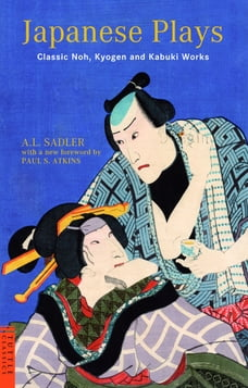 Japanese Plays: Classic Noh, Kyogen and Kabuki Works