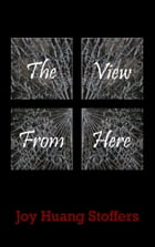 The View from Here by Joy Huang Stoffers