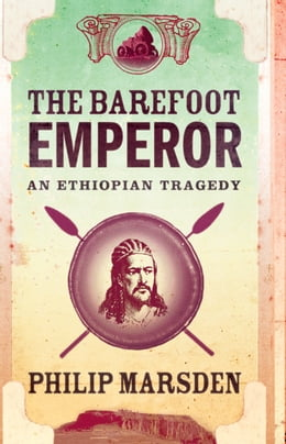 Book The Barefoot Emperor: An Ethiopian Tragedy by Philip Marsden