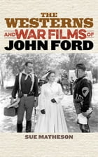 The Westerns and War Films of John Ford by Sue Matheson