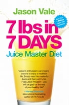 7lbs in 7 Days Super Juice Diet by Jason Vale