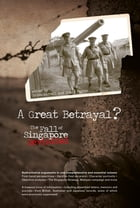 A Great Betrayal: The Fall of Singapore Revisited by Brian Ferrel