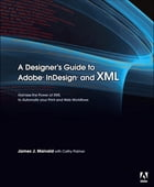 A Designer's Guide to Adobe InDesign and XML: Harness the Power of XML to Automate your Print and…
