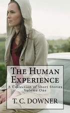 The Human Experience: A Collection of Short Stories by T. C. Downer