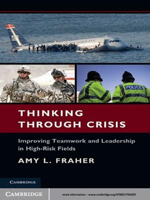 Thinking Through Crisis Improving Teamwork and Leadership in High-Risk Fields