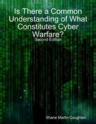 Is There a Common Understanding of What Constitutes Cyber Warfare? by Shane Martin Coughlan
