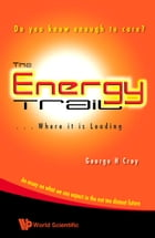 The Energy Trail — Where It Is Leading: Do You Know Enough to Care? by George H Croy