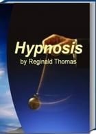 Hypnosis: Among The Most Exclusive eBooks On Hypnosis This Book Gives You Valuable Input On Hypnosis for Anxie by Reginald Thomas