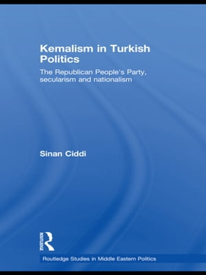 Kemalism in Turkish Politics The Republican People's Party,  Secularism and Nationalism