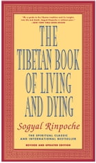 The Tibetan Book of Living and Dying: The Spiritual Classic & International Bestseller: Revised and Updated Edition by Sogyal Rinpoche