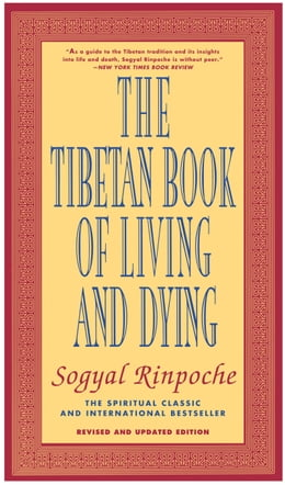 Book The Tibetan Book of Living and Dying: The Spiritual Classic & International Bestseller: Revised and… by Sogyal Rinpoche