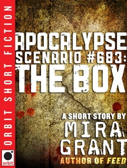 Book Apocalypse Scenario #683: The Box by Mira Grant