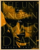 The Unknown James Dean by Robert Tanitch