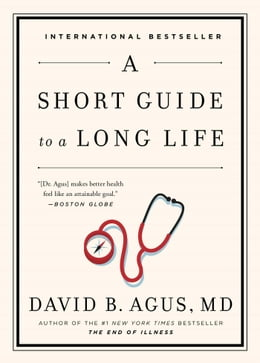 Book A Short Guide to a Long Life by David B. Agus, M.D.