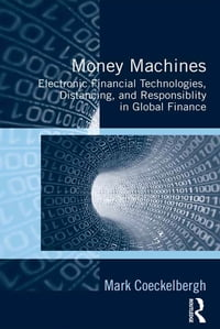 Money Machines: Electronic Financial Technologies, Distancing, and Responsibility in Global Finance