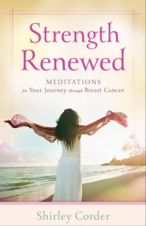 Strength Renewed Meditations for Your Journey through Breast Cancer