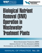 Biological Nutrient Removal (BNR) Operation in Wastewater Treatment Plants: WEF Manual of Practice…