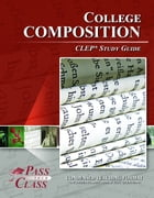 CLEP College Composition Test Study Guide by Pass Your Class Study Guides