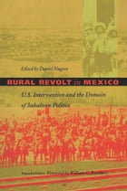 Rural Revolt in Mexico: U.S. Intervention and the Domain of Subaltern Politics