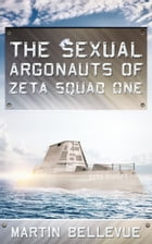 The Sexual Argonauts of Zeta Squad One by Martin Bellevue