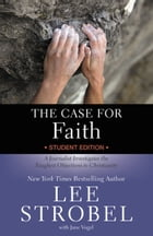 The Case for Faith Student Edition: A Journalist Investigates the Toughest Objections to Christianity by Lee Strobel