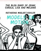 Models In Motion: The Blog Diary of Jenny, Carola, Lisa and Melanie by Katharina Mag.art.Kahler