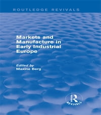 Markets and Manufacture in Early Industrial Europe (Routledge Revivals)