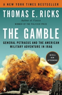 The Gamble: General Petraeus and the American Military Adventure in Iraq